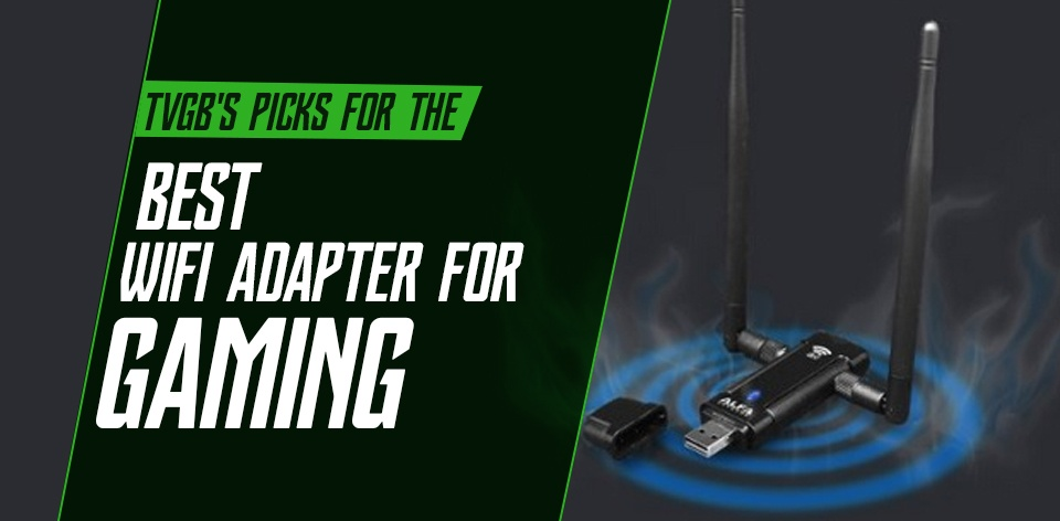 The Best WiFi Adaptor for Gaming (Your Top 5 Best Options in